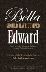Bella Should Have Dumped Edward: Controversial Views on the Twilight Series - undefined