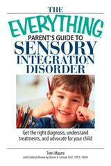 The Everything Parent's Guide To Sensory Integration Disorder: Get the Right Diagnosis, Understand Treatments, And Advocate for Your Child - undefined