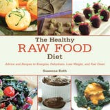 The Healthy Raw Food Diet: Advice and Recipes to Energize, Dehydrate, Lose Weight, and Feel Great - undefined
