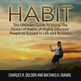 Habit: The Ultimate Guide To Using The Power of Habits of Highly Effective People to Succed in Life and Business - undefined