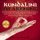 KUNDALINI AWAKENING: Wise Meditation Techniques to Increase Energy & Intuition, Balance Chakras & Heal Your Body's Psychic Abilities. Discover Energy Vibration Frequencies. NEW VERSION - undefined