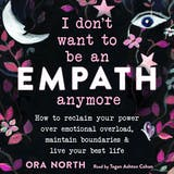 I Don't Want to Be an Empath Anymore: How to Reclaim Your Power Over Emotional Overload, Maintain Boundaries, and Live Your Best Life - undefined
