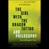 The Girl with the Dragon Tattoo and Philosophy: Everything Is Fire - undefined