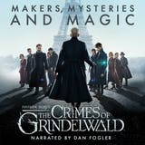 Fantastic Beasts: The Crimes of Grindelwald – Makers, Mysteries and Magic: The Official Audio Documentary - undefined