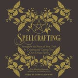 Spellcrafting: Strengthen the Power of Your Craft by Creating and Casting Your Own Unique Spells - undefined