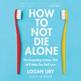 How to Not Die Alone: The Surprising Science That Will Help You Find Love - undefined
