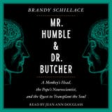 Mr. Humble and Dr. Butcher: Monkey's Head, the Pope's Neuroscientist, and the Quest to Transplant the Soul - undefined