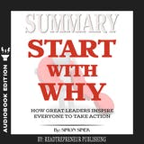 Summary of Start with Why: How Great Leaders Inspire Everyone to Take Action by Simon Sinek - undefined