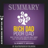 Summary of Rich Dad Poor Dad: What the Rich Teach Their Kids About Money – That the Poor and Middle Class Do Not! - undefined