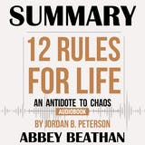 Summary of 12 Rules for Life: An Antidote to Chaos by Jordan B. Peterson - undefined