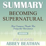Summary, Becoming Supernatural: How Common People Are Doing the Uncommon - undefined
