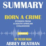 Summary of Born a Crime: Stories from a South African Childhood by Trevor Noah - undefined