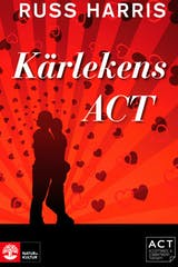 Kärlekens ACT : Stärk din relation med Acceptance and Commiment Therapy - undefined
