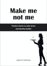 Make me not me - Product stories as sales driver and identity builder - undefined