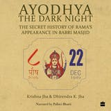 Ayodhya: The Dark Night - The Secret History of Rama's Appearance In Babri Masjid - undefined