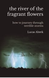 The river of the fragrant flowers: How to journey through terrible storms - undefined