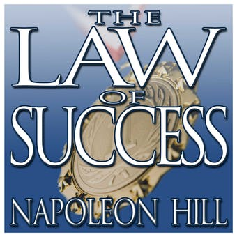 The Law of Success: From the Master Mind to the Golden Rule - in Sixteen Lessons