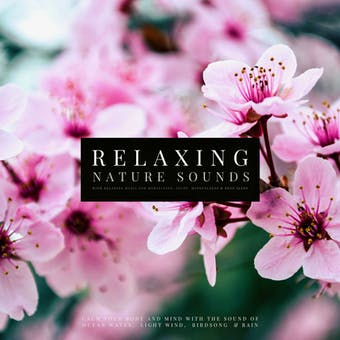 Ultimate Relaxing Nature Sounds with Relaxing Music for Meditation, Study, Mindfulness & Deep Sleep: Calm Your Body and Mind with Sound of Ocean Waves, Light Wind, Birdsong & Rain