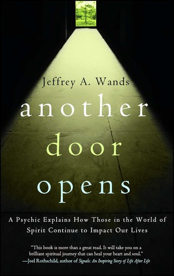 Another Door Opens: A Psychic Explains How Those in the World of Spirit Continue to Impact Our Lives