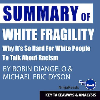 Summary of White Fragility: Why It's so Hard for White People to Talk About Racism by Robin DiAngelo & Michael Eric Dyson: Key Takeaways & Analysis Included