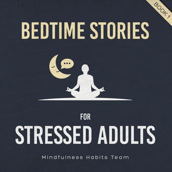 Bedtime Stories for Stressed Adults: Sleep Meditation Stories to Melt Stress and Fall Asleep Fast Every Night