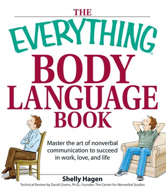 The Everything Body Language Book: Decipher signals, see the signs and read people's emotions—without a word!