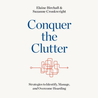 Conquer the Clutter: Strategies to Identify, Manage, and Overcome Hoarding