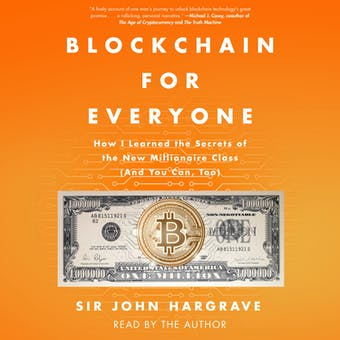 Blockchain for Everyone: How I Learned the Secrets of the New Millionaire Class (And You Can, Too)