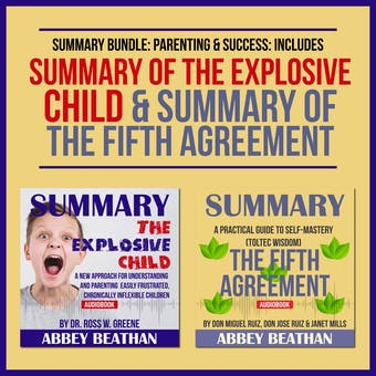 Summary Bundle: Parenting & Success: Includes Summary of The Explosive Child & Summary of The Fifth Agreement