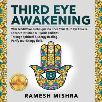THIRD EYE AWAKENING: Wise Meditation Techniques to Open Your Third Eye Chakra. Enhance Intuition & Psychic Abilities Through Spiritual & Energy Healing. Purify Your Energy Field. NEW VERSION