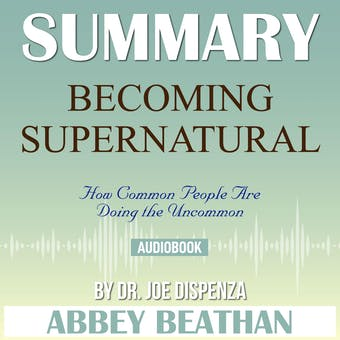 Summary, Becoming Supernatural: How Common People Are Doing the Uncommon